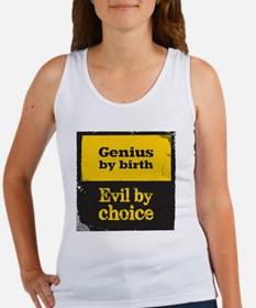 Genius By Birth, Evil By Choice Women's Tank Top