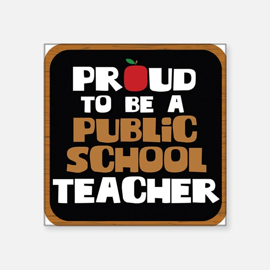 "Proud To Be A Public School Square Sticker 3"" x 3"""