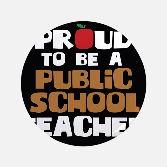 "Proud To Be A Public School Teacher 3.5"" Button"