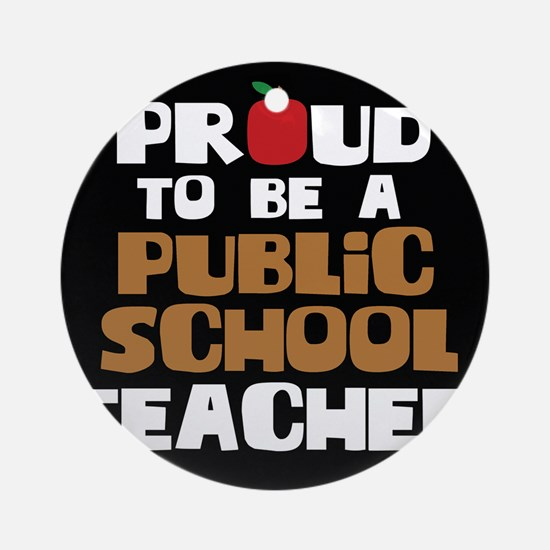 Proud To Be A Public School Teacher Round Ornament