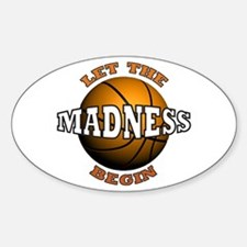 The Madness Begins Oval Bumper Stickers