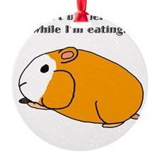 Dont bother me while Im eating! Ornament
