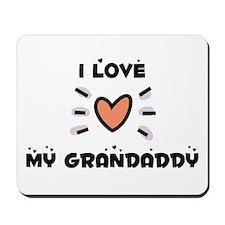 I Love My Grandaddy Mousepad