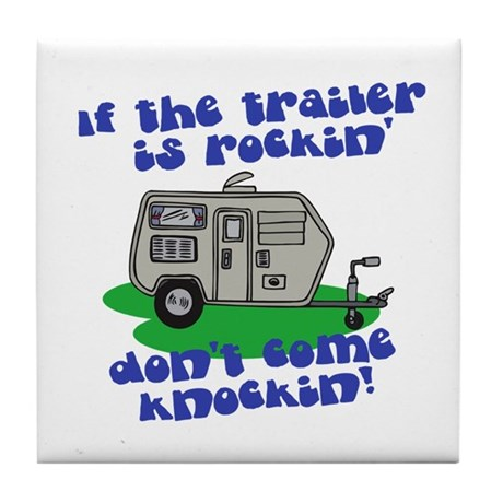 If the Trailer is Rockin, Don't Come Knockin' Tile