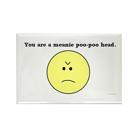 You are a meanie poo-poo head Rectangle Magnet