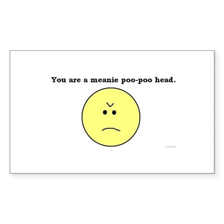 You are a meanie poo-poo head Sticker (Rectangular