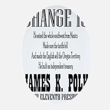 Change is James K. Polk Oval Ornament