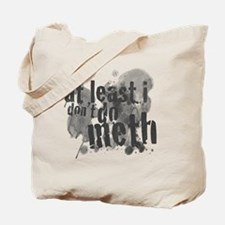 Dont do Meth! Tote Bag