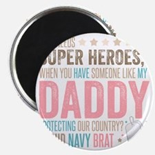 Who needs Super Heroes? - Proud Navy Brat Magnet