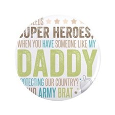 """Who needs Super Heroes? - Proud Army B 3.5"""" Button"""