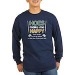 Hoes (Ho's) Make Me Happy Long Sleeve Dark T-Shirt