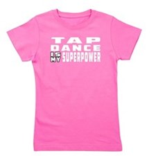 Tap Dance is my superpower Girl's Tee