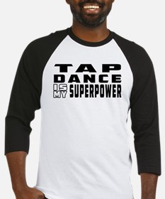 Tap Dance is my superpower Baseball Jersey