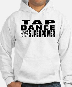 Tap Dance is my superpower Hoodie