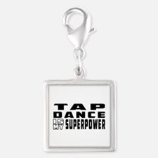 Tap Dance is my superpower Silver Square Charm