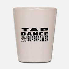 Tap Dance is my superpower Shot Glass