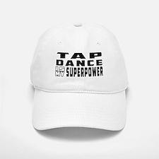 Tap Dance is my superpower Baseball Baseball Cap