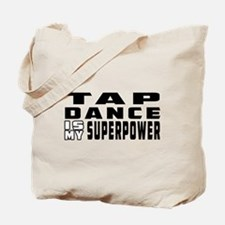 Tap Dance is my superpower Tote Bag