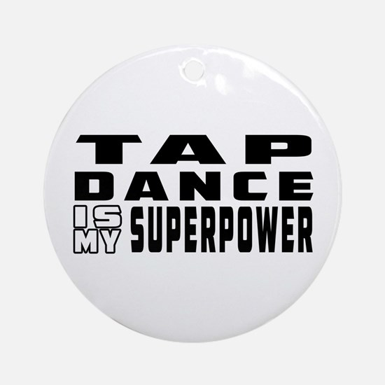 Tap Dance is my superpower Ornament (Round)