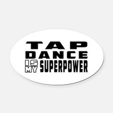 Tap Dance is my superpower Oval Car Magnet