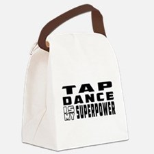 Tap Dance is my superpower Canvas Lunch Bag