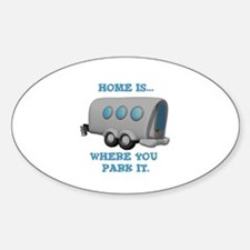 Home is Where You Park it (Trailer) Oval Decal