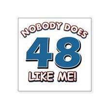 """Nobody does 48 like me Square Sticker 3"""" x 3"""""""