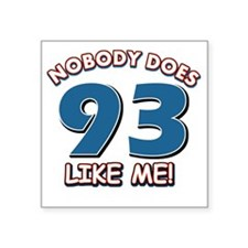 "Nobody Does 93 Like Me Square Sticker 3"" x 3"""