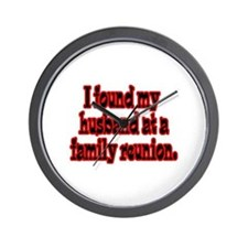 Found My Husband at Family Reunion Wall Clock