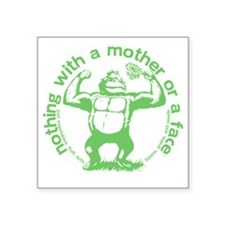 "nothing with a mother or a  Square Sticker 3"" x 3"""