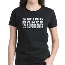 Swing Dance is my superpower Tee