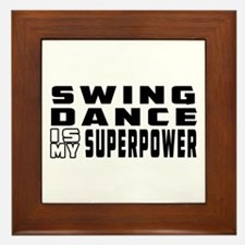 Swing Dance is my superpower Framed Tile