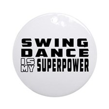 Swing Dance is my superpower Ornament (Round)
