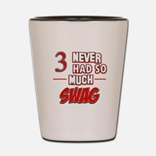 3 never had so much swag Shot Glass