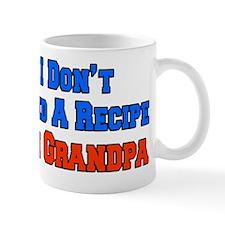 I Dont Need A Recipe Im Grandpa Mug