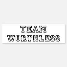 Team WORTHLESS Bumper Bumper Bumper Sticker