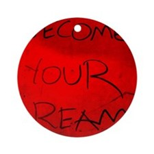 become your dream (red) Round Ornament