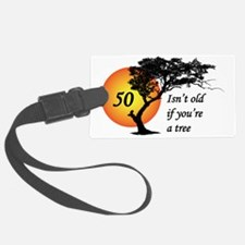 50 isn't old if you're a tree Luggage Tag