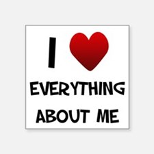 "I Love Everything About Me Square Sticker 3"" x 3"""