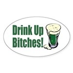 Drink Up Bitches Oval Sticker