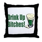 Drink Up Bitches Throw Pillow