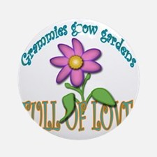 GRAMMIES GROW GARDENS FULL OF LOVE Round Ornament