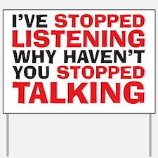 stopped talking Yard Sign