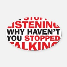 stopped talking Oval Car Magnet