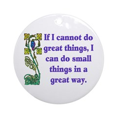 SMALL THINGS IN A GREAT WAY Ornament (Round)
