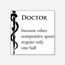 """Doctor Because... Square Sticker 3"""" x 3"""""""