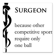 "Surgeon Because... Square Car Magnet 3"" x 3"""