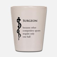 Surgeon Because... Shot Glass