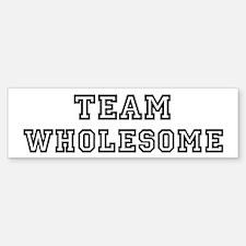 Team WHOLESOME Bumper Bumper Bumper Sticker