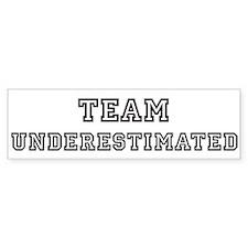 Team UNDERESTIMATED Bumper Bumper Bumper Sticker